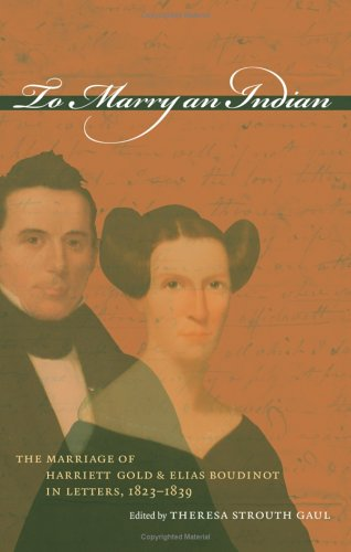 To Marry an Indian: The Marriage of Harriett Gold and Elias Boudinot in Letters, 1823-1839 9780807829417