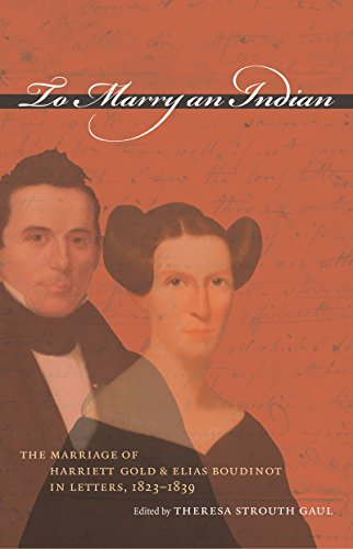 To Marry an Indian: The Marriage of Harriett Gold and Elias Boudinot in Letters, 1823-1839 9780807856024