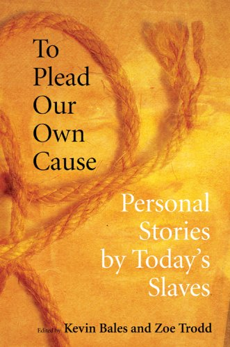 To Plead Our Own Cause: Personal Stories by Today's Slaves 9780801445736