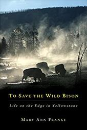 To Save the Wild Bison: Life on the Edge in Yellowstone 3312259