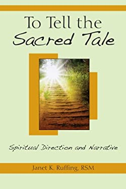 To Tell the Sacred Tale: Spiritual Direction and Narrative 9780809147236