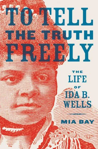 To Tell the Truth Freely: The Life of Ida B. Wells 9780809095292