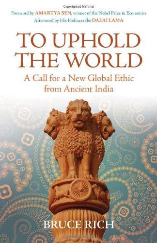 To Uphold the World: A Call for a New Global Ethic from Ancient India 9780807006139