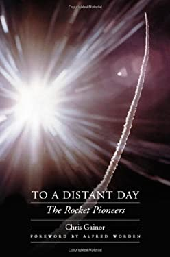 To a Distant Day: The Rocket Pioneers 9780803222090