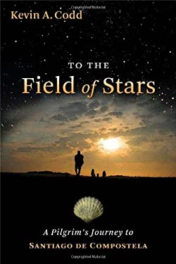 To the Field of Stars: A Pilgrim's Journey to Santiago de Compostela 9780802825926