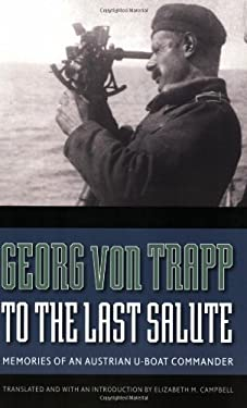 To the Last Salute: Memories of an Austrian U-Boat Commander 9780803213500