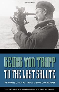 To the Last Salute: Memories of an Austrian U-Boat Commander 9780803246676