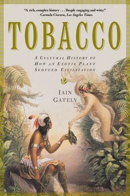 Tobacco : A Cultural History of How an Exotic Plant Seduced Civilization