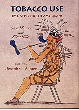 Tobacco Use by Native North Americans: Sacred Smoke and Silent Killer 9780806132624