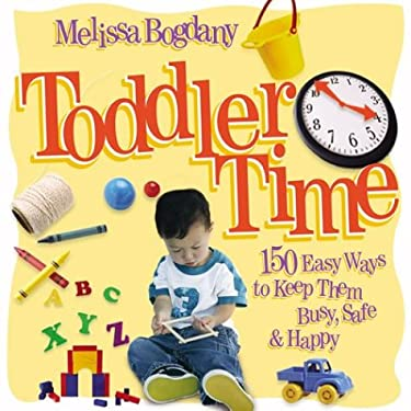Toddler Time: 150 Easy Ways to Keep Them Busy, Safe & Happy 9780800758868