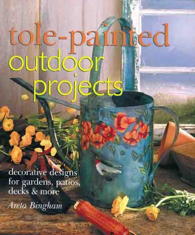 Tole-Painted Outdoor Projects: Decorative Designs for Gardens, Patios, Decks & More 9780806944869