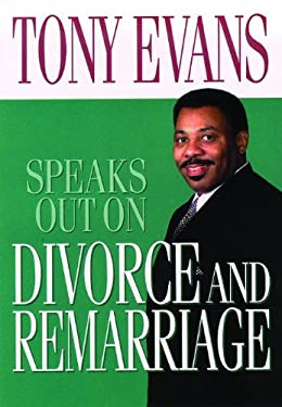 Tony Evans Speaks Out on Divorce and Remarriage 9780802443861
