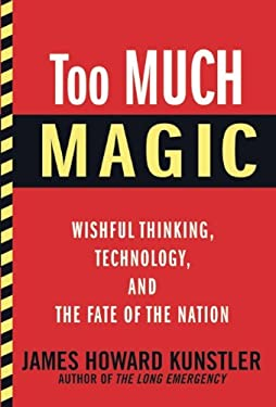 Too Much Magic: Wishful Thinking, Technology, and the Fate of the Nation 9780802120304