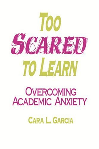 Too Scared to Learn: Overcoming Academic Anxiety 9780803965348