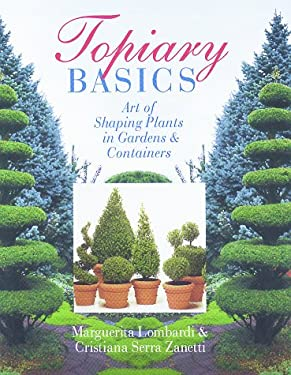 Topiary Basics: The Art of Shaping Plants in Gardens & Containers 9780806938998