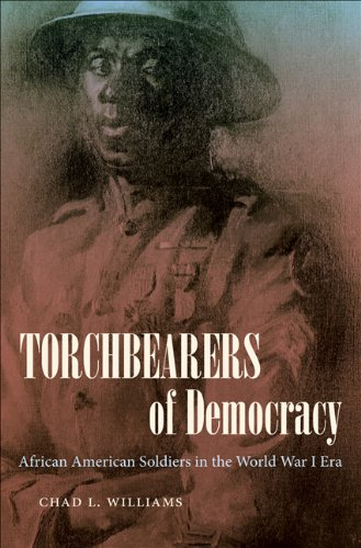 Torchbearers of Democracy: African American Soldiers in the World War I Era 9780807833940
