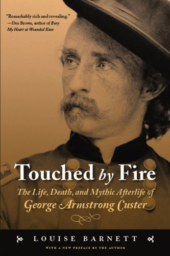 Touched by Fire : The Life, Death, and Mythic Afterlife of George Armstrong Custer