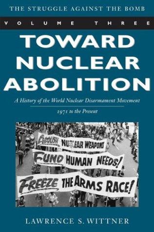 Toward Nuclear Abolition: A History of the World Nuclear Disarmament Movement, 1971-Present 9780804748629