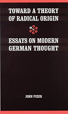 Toward a Theory of Radical Origin: Essays on Modern German Thought 9780803237117