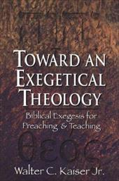 Toward an Exegetical Theology: Biblical Exegesis for Preaching and Teaching 3204216