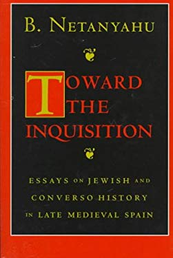 Toward the Inquisition: Essays on Jewish and Converso History in Late Medieval Spain 9780801434105