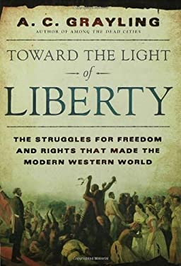 Toward the Light of Liberty: The Struggles for Freedom and Rights That Made the Modern Western World 9780802716361
