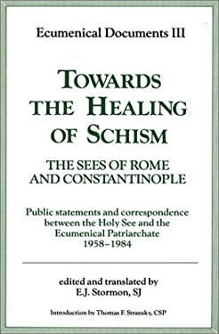 Towards the Healing of Schism: The Sees of Rome and Constantinople: Public Statements and Correspondence Between the Holy See and the Ecumenical Patr 9780809129102