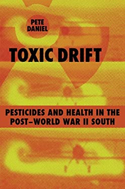 Toxic Drift: Pesticides and Health in the Post-World War II South 9780807130988