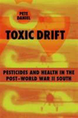 Toxic Drift: Pesticides and Health in the Post-World War II South 9780807132456