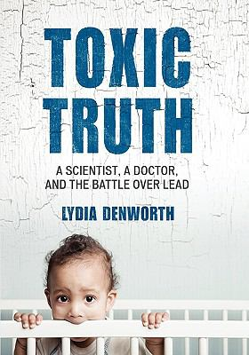 Toxic Truth Large Print Edition: A Scientist, a Doctor, and the Battle Over Lead 9780807097946