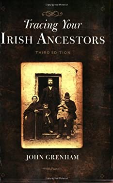 Tracing Your Irish Ancestors: The Complete Guide 9780806317687