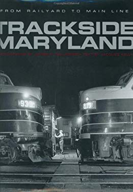 Trackside Maryland: From Railroad to Main Line 9780801873232