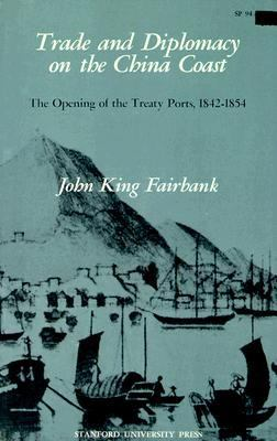 Trade and Diplomacy on the China Coast: The Opening of the Treaty Ports, 1842-1854 9780804706483