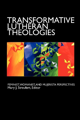 Transformative Lutheran Theologies: Feminist, Womanist, and Mujerista Perspectives 9780800663773