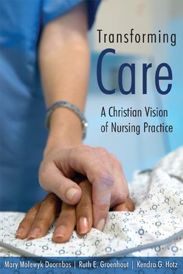 Transforming Care: A Christian Vision of Nursing Practice 9780802828743