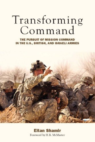 Transforming Command: The Pursuit of Mission Command in the U.S., British, and Israeli Armies 9780804772037