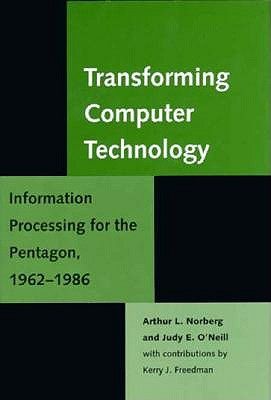 Transforming Computer Technology: Information Processing for the Pentagon, 1962-1986 9780801851520