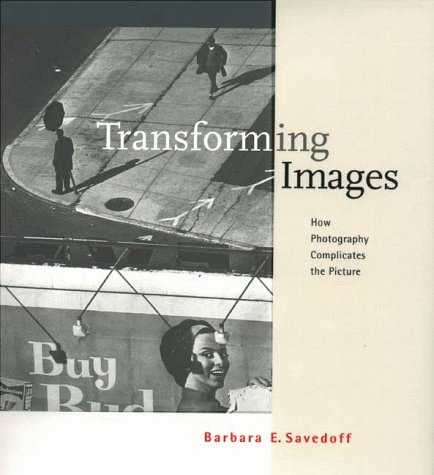 Transforming Images: How Photography Complicates the Picture 9780801433757