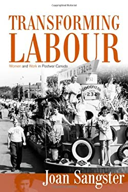 Transforming Labour: Women and Work in Post-War Canada 9780802096524