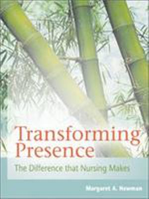 Transforming Presence: The Difference That Nursing Makes 9780803617520
