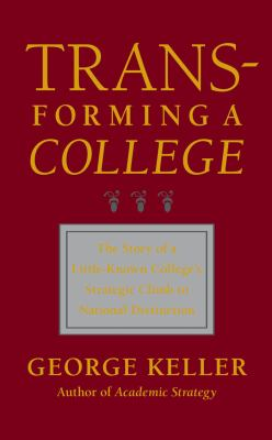 Transforming a College: The Story of a Little-Known College's Strategic Climb to National Distinction 9780801879890