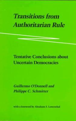 Transitions from Authoritarian Rule: Tentative Conclusions about Uncertain Democracies 9780801826825