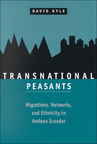 Transnational Peasants: Migrations, Networks, and Ethnicity in Andean Ecuador 9780801864308