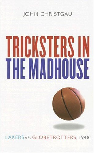 Tricksters in the Madhouse: Lakers Vs. Globetrotters, 1948 9780803215993