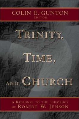 Trinity, Time, and Church: A Response to the Theology of Robert W. Jenson 9780802838995