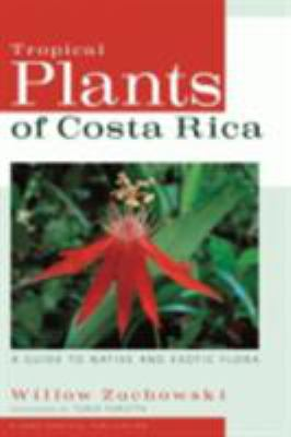Tropical Plants of Costa Rica: A Guide to Native and Exotic Flora 9780801473746