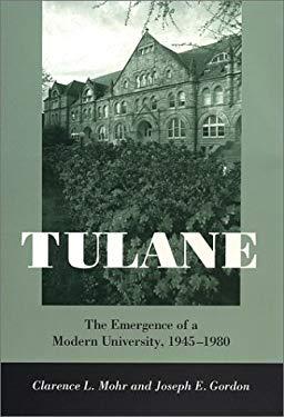 Tulane: The Emergence of a Modern University, 1945-1980 9780807125533