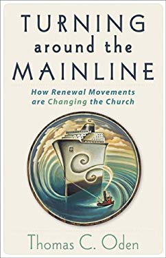 Turning Around the Mainline: How Renewal Movements Are Changing the Church 9780801065767