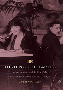 Turning the Tables: Restaurants and the Rise of the American Middle Class, 1880-1920 9780807834749