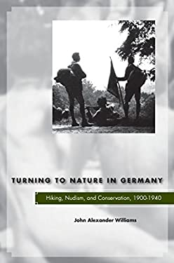 Turning to Nature in Germany: Hiking, Nudism, and Conservation, 1900-1940 9780804700153